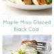 maple-miso-glazed-black-cod