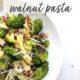 roasted broccoli walnut pasta